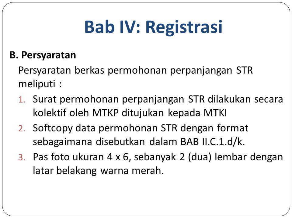 Bab IV: Registrasi B.Persyaratan Persyaratan berkas permohonan perpanjangan STR meliputi : 1.