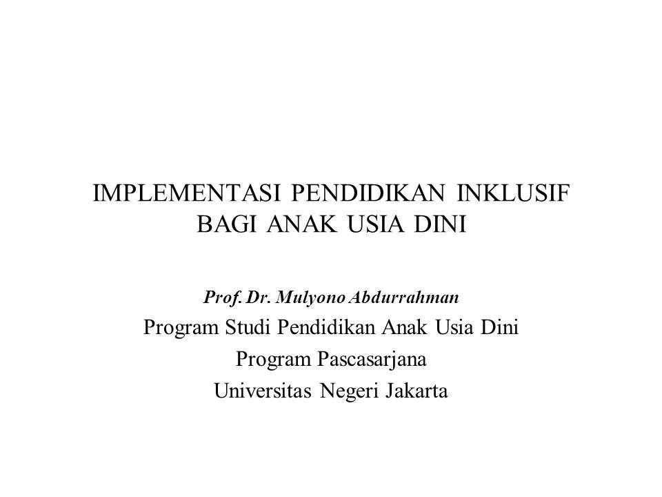 IMPLEMENTASI PENDIDIKAN INKLUSIF BAGI ANAK USIA DINI Prof. Dr. Mulyono Abdurrahman Program Studi Pendidikan Anak Usia Dini Program Pascasarjana Univer