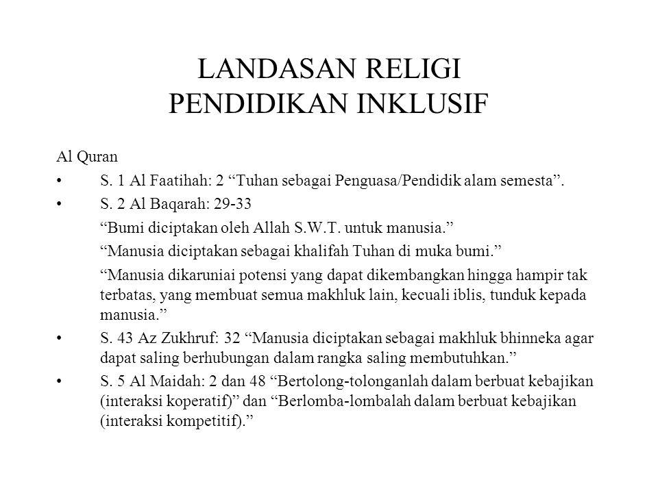 """LANDASAN RELIGI PENDIDIKAN INKLUSIF Al Quran S. 1 Al Faatihah: 2 """"Tuhan sebagai Penguasa/Pendidik alam semesta"""". S. 2 Al Baqarah: 29-33 """"Bumi diciptak"""