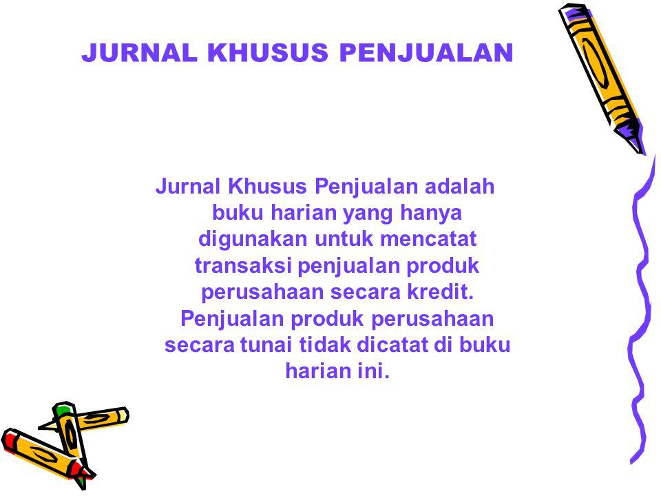 JURNAL KHUSUS PENJUALAN Jurnal Khusus Penjualan adalah buku harian yang hanya digunakan untuk mencatat transaksi penjualan produk perusahaan secara kr