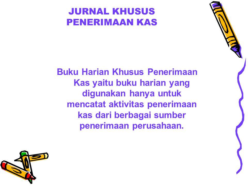 JURNAL KHUSUS PENERIMAAN KAS Buku Harian Khusus Penerimaan Kas yaitu buku harian yang digunakan hanya untuk mencatat aktivitas penerimaan kas dari ber