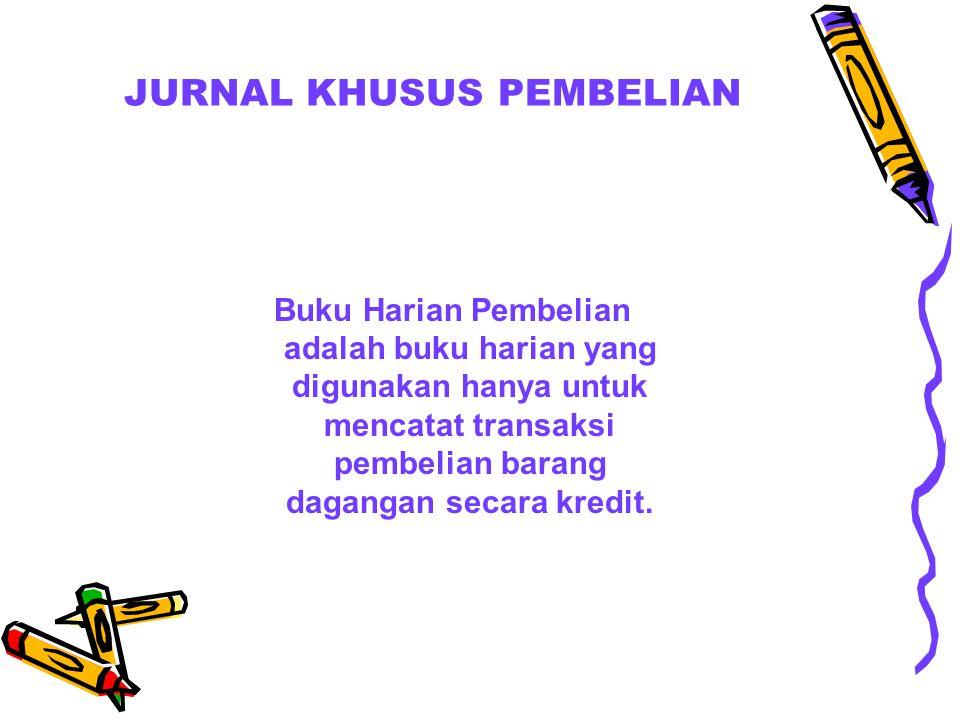 JURNAL KHUSUS PEMBELIAN Buku Harian Pembelian adalah buku harian yang digunakan hanya untuk mencatat transaksi pembelian barang dagangan secara kredit