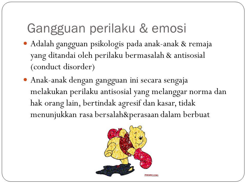 Gangguan perilaku & emosi Adalah gangguan psikologis pada anak-anak & remaja yang ditandai oleh perilaku bermasalah & antisosial (conduct disorder) Anak-anak dengan gangguan ini secara sengaja melakukan perilaku antisosial yang melanggar norma dan hak orang lain, bertindak agresif dan kasar, tidak menunjukkan rasa bersalah&perasaan dalam berbuat