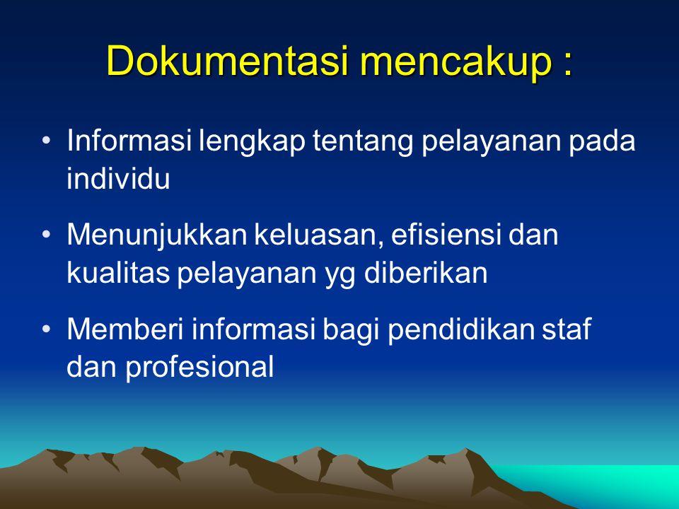 Dokumentasi mencakup : Informasi lengkap tentang pelayanan pada individu Menunjukkan keluasan, efisiensi dan kualitas pelayanan yg diberikan Memberi i