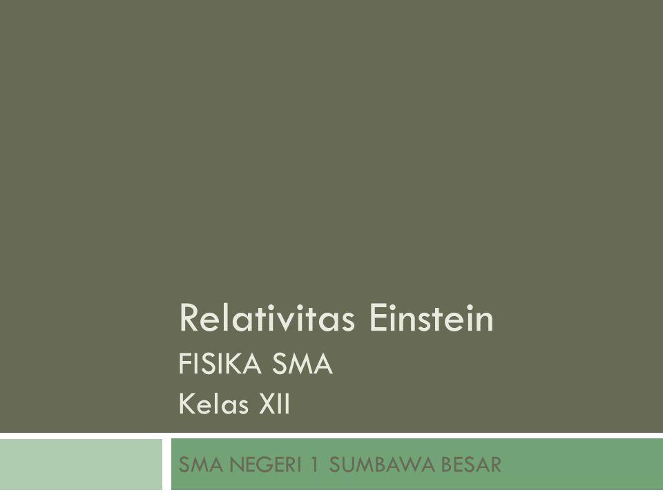 Relativitas Einstein FISIKA SMA Kelas XII SMA NEGERI 1 SUMBAWA BESAR