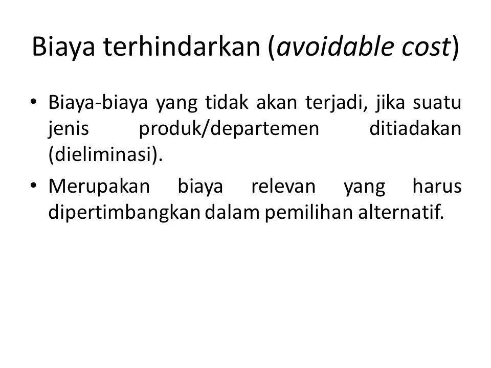 Biaya terhindarkan (avoidable cost) Biaya-biaya yang tidak akan terjadi, jika suatu jenis produk/departemen ditiadakan (dieliminasi). Merupakan biaya