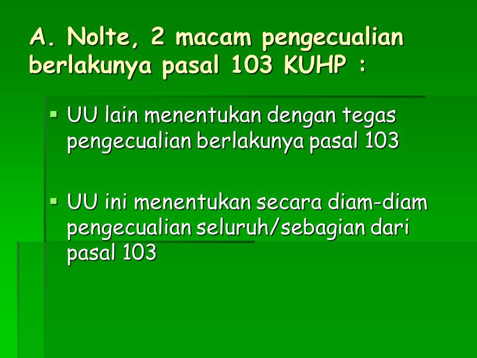 A. Nolte, 2 macam pengecualian berlakunya pasal 103 KUHP :  UU lain menentukan dengan tegas pengecualian berlakunya pasal 103  UU ini menentukan sec