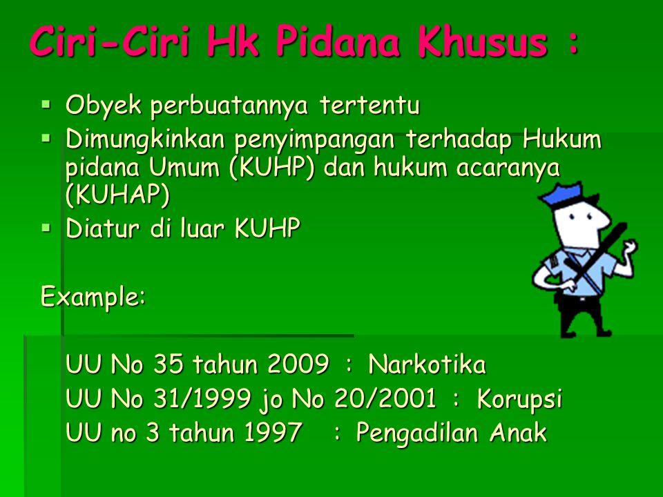 Ciri-Ciri Hk Pidana Khusus :  Obyek perbuatannya tertentu  Dimungkinkan penyimpangan terhadap Hukum pidana Umum (KUHP) dan hukum acaranya (KUHAP) 