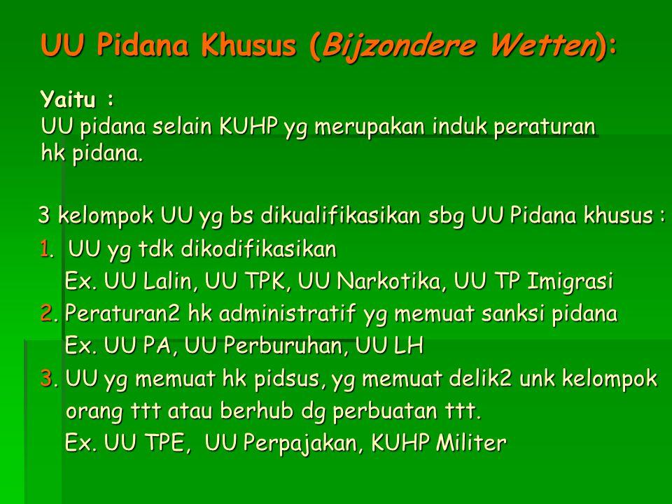 UU Pidana Khusus (Bijzondere Wetten): Yaitu : UU pidana selain KUHP yg merupakan induk peraturan hk pidana. 3 kelompok UU yg bs dikualifikasikan sbg U
