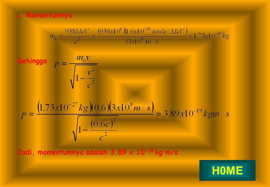 c. Momentumnya Sehingga Jadi, momentumnya adalah 3,89 x 10 -19 kg m/s H0ME
