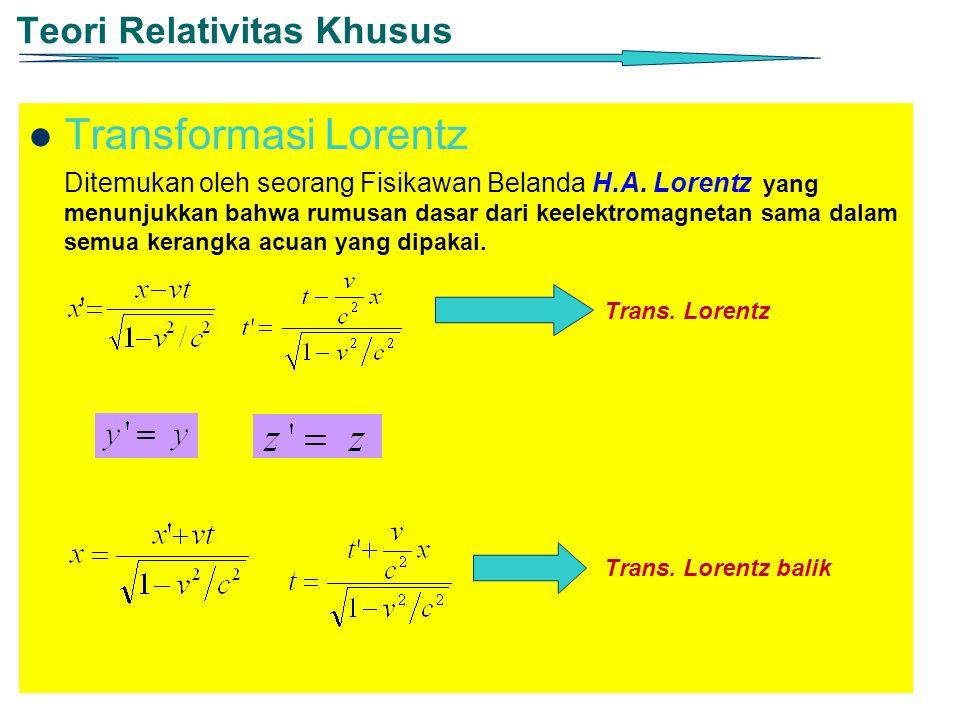 Teori Relativitas Khusus Transformasi Lorentz Ditemukan oleh seorang Fisikawan Belanda H.A. Lorentz yang menunjukkan bahwa rumusan dasar dari keelektr