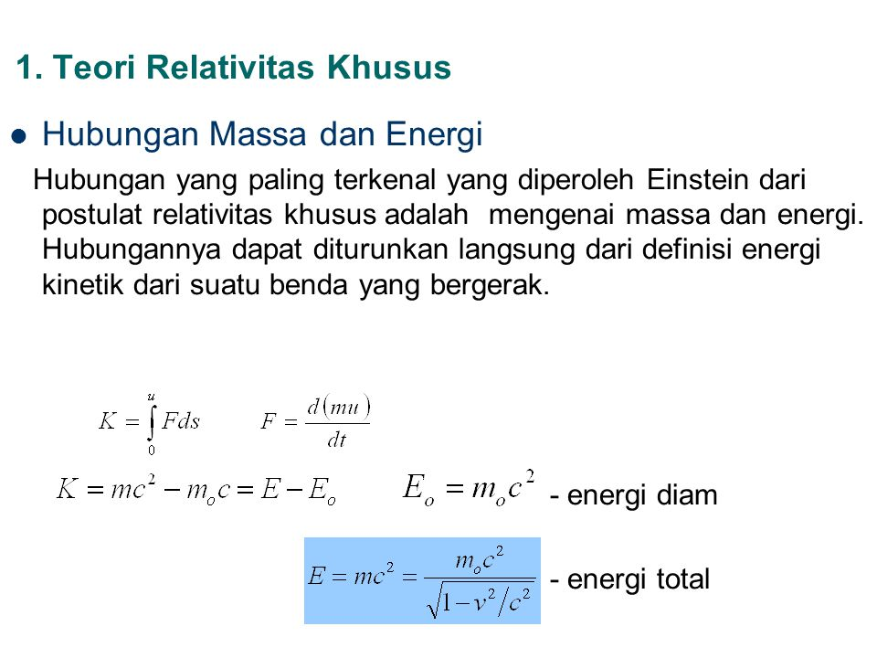 1. Teori Relativitas Khusus Hubungan Massa dan Energi Hubungan yang paling terkenal yang diperoleh Einstein dari postulat relativitas khusus adalah me