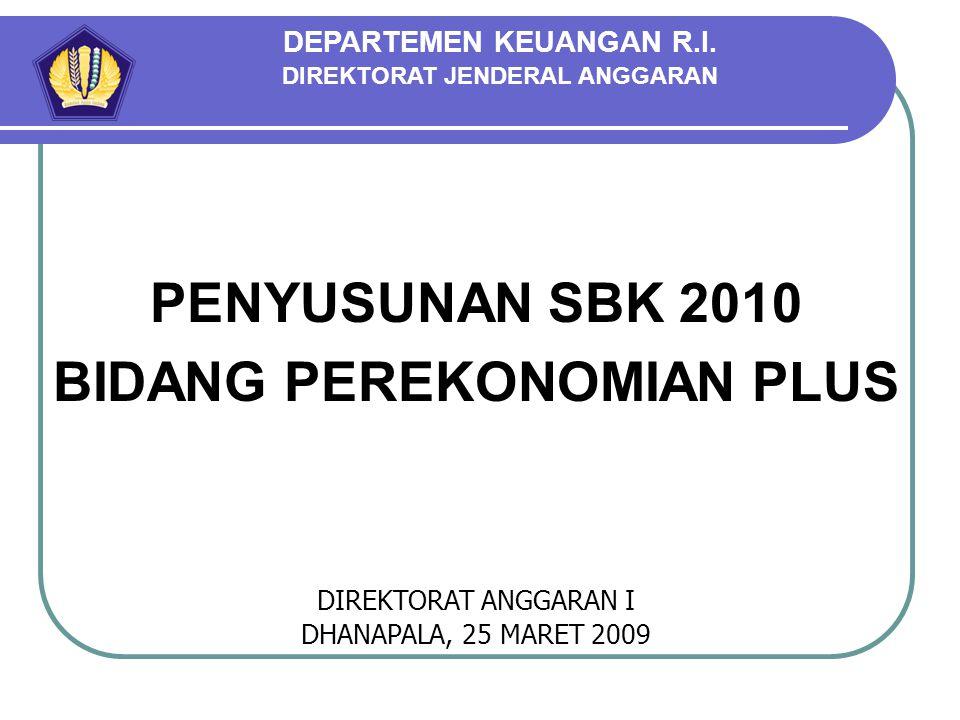 PENYUSUNAN SBK 2010 BIDANG PEREKONOMIAN PLUS DIREKTORAT ANGGARAN I DHANAPALA, 25 MARET 2009 DEPARTEMEN KEUANGAN R.I. DIREKTORAT JENDERAL ANGGARAN