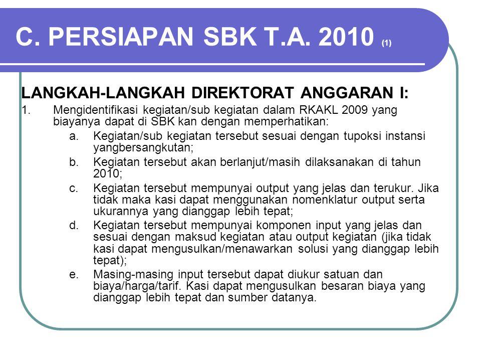 C. PERSIAPAN SBK T.A. 2010 (1) LANGKAH-LANGKAH DIREKTORAT ANGGARAN I: 1.Mengidentifikasi kegiatan/sub kegiatan dalam RKAKL 2009 yang biayanya dapat di