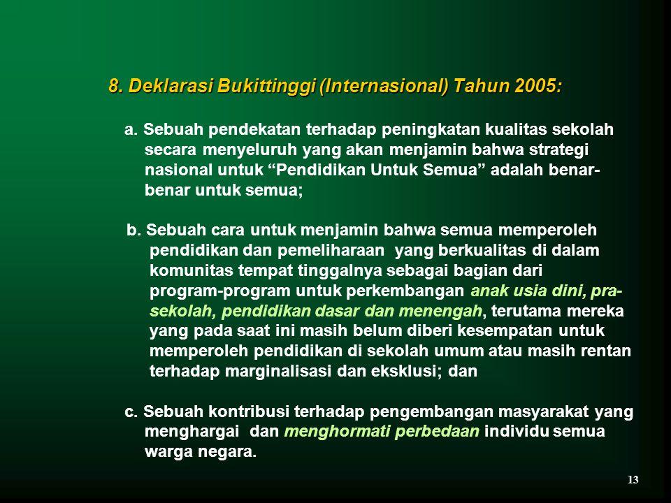 8. Deklarasi Bukittinggi (Internasional) Tahun 2005: a. Sebuah pendekatan terhadap peningkatan kualitas sekolah secara menyeluruh yang akan menjamin b