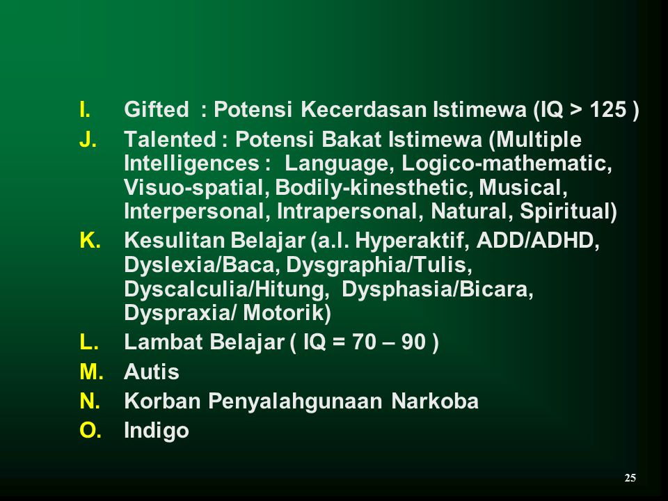 I.Gifted : Potensi Kecerdasan Istimewa (IQ > 125 ) J.Talented : Potensi Bakat Istimewa (Multiple Intelligences : Language, Logico-mathematic, Visuo-sp