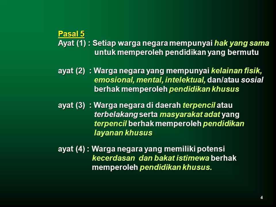 Pasal 5 Ayat (1) : Setiap warga negara mempunyai hak yang sama untuk memperoleh pendidikan yang bermutu ayat (2) : Warga negara yang mempunyai kelaina