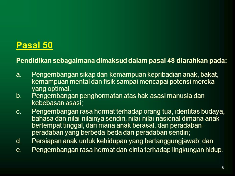 Pasal 50 Pendidikan sebagaimana dimaksud dalam pasal 48 diarahkan pada: a.Pengembangan sikap dan kemampuan kepribadian anak, bakat, kemampuan mental d