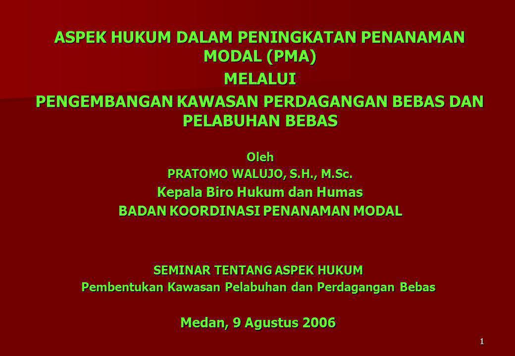 1 SEMINAR TENTANG ASPEK HUKUM Pembentukan Kawasan Pelabuhan dan Perdagangan Bebas Medan, 9 Agustus 2006 ASPEK HUKUM DALAM PENINGKATAN PENANAMAN MODAL