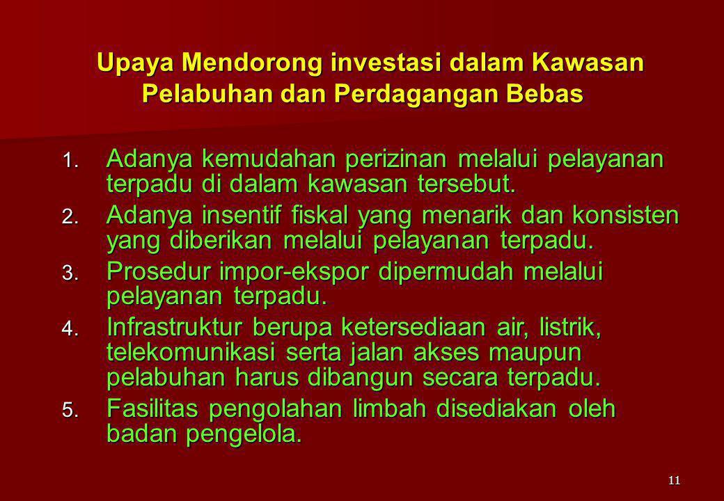 11 Upaya Mendorong investasi dalam Kawasan Pelabuhan dan Perdagangan Bebas Upaya Mendorong investasi dalam Kawasan Pelabuhan dan Perdagangan Bebas 1.