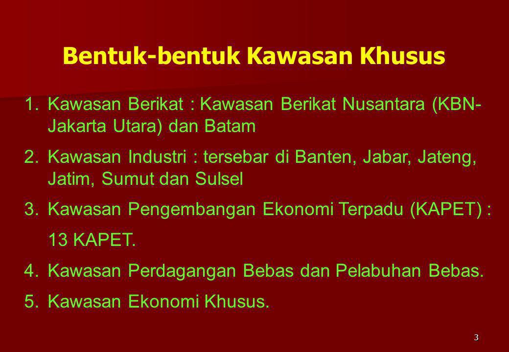 3 Bentuk-bentuk Kawasan Khusus 1.Kawasan Berikat : Kawasan Berikat Nusantara (KBN- Jakarta Utara) dan Batam 2.Kawasan Industri : tersebar di Banten, J