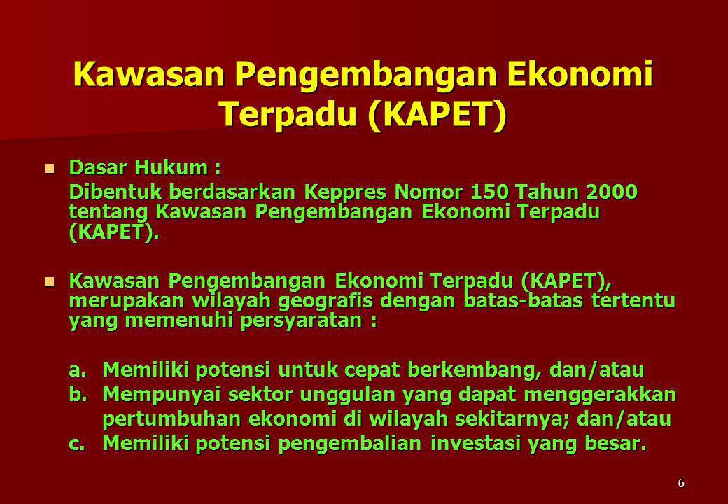 6 Kawasan Pengembangan Ekonomi Terpadu (KAPET) Dasar Hukum : Dasar Hukum : Dibentuk berdasarkan Keppres Nomor 150 Tahun 2000 tentang Kawasan Pengemban