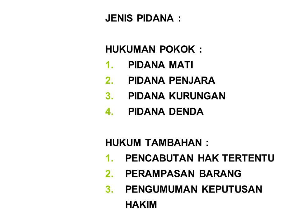 JENIS PIDANA : HUKUMAN POKOK : 1.PIDANA MATI 2. PIDANA PENJARA 3.