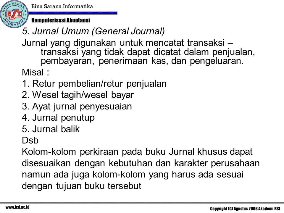 5. Jurnal Umum (General Journal) Jurnal yang digunakan untuk mencatat transaksi – transaksi yang tidak dapat dicatat dalam penjualan, pembayaran, pene