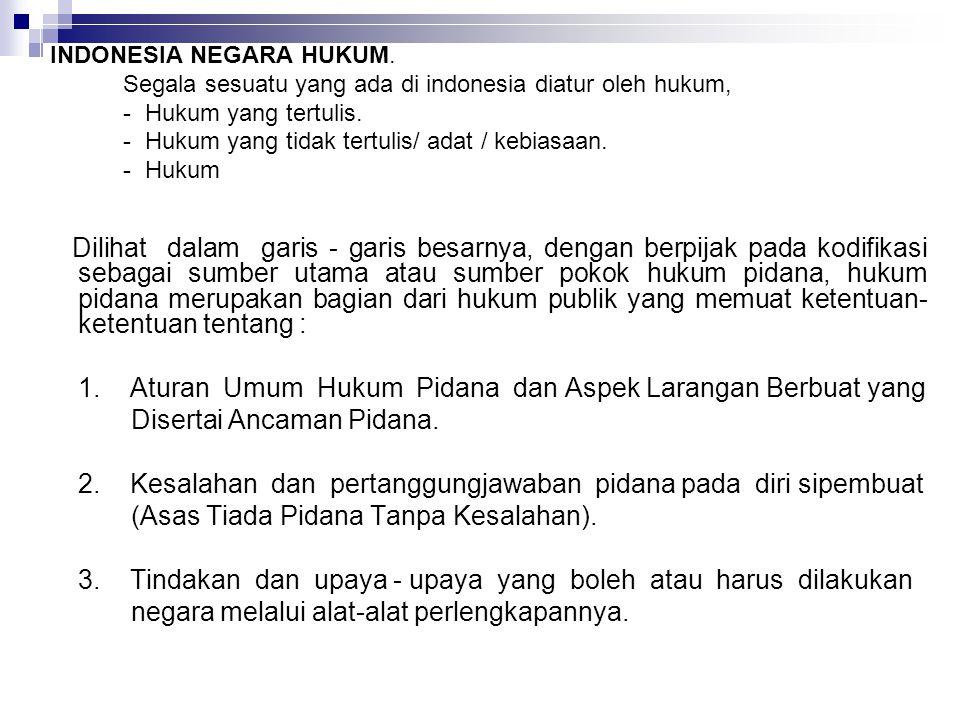 INDONESIA NEGARA HUKUM. Segala sesuatu yang ada di indonesia diatur oleh hukum, - Hukum yang tertulis. - Hukum yang tidak tertulis/ adat / kebiasaan.