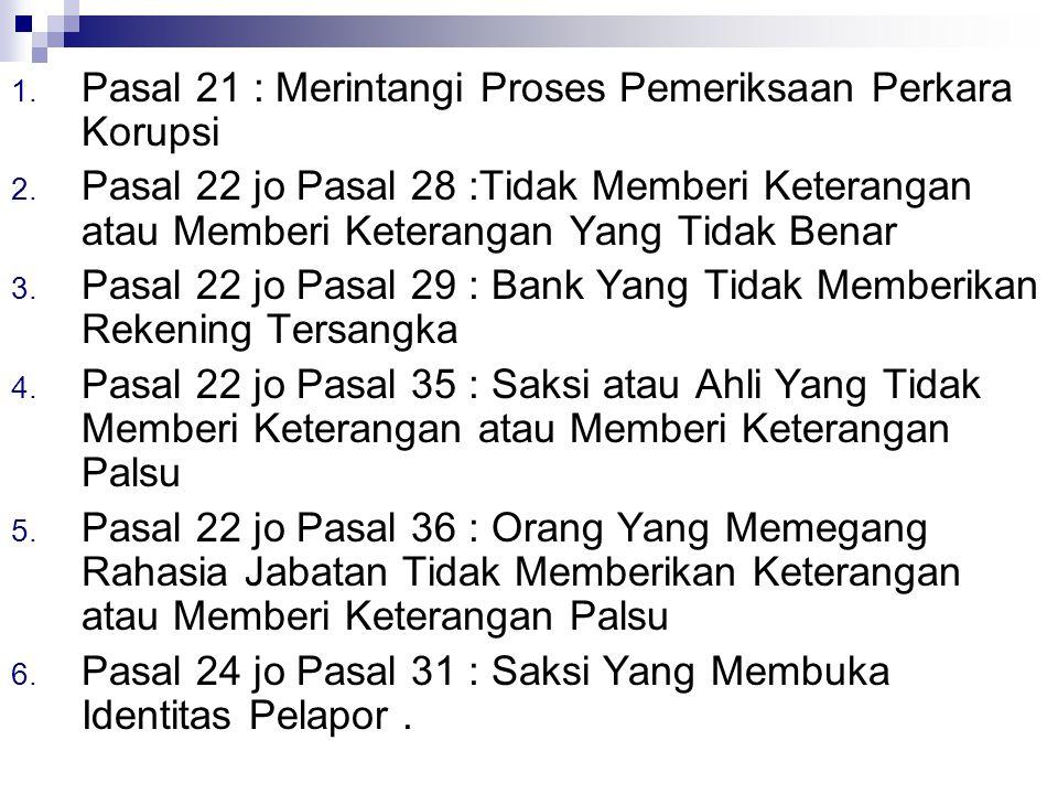 1. Pasal 21 : Merintangi Proses Pemeriksaan Perkara Korupsi 2. Pasal 22 jo Pasal 28 :Tidak Memberi Keterangan atau Memberi Keterangan Yang Tidak Benar