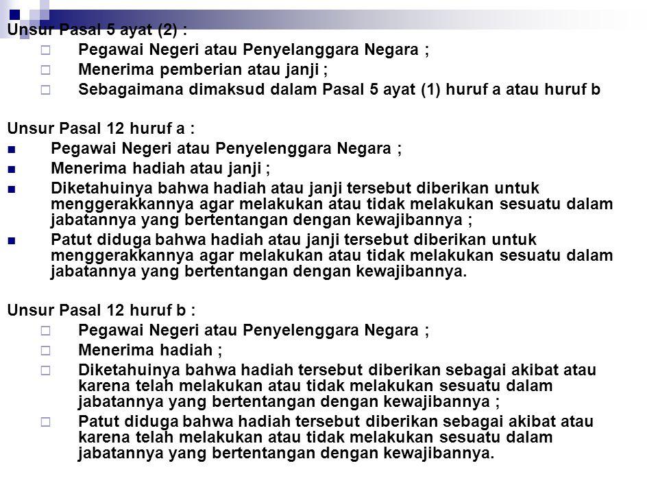 Unsur Pasal 5 ayat (2) :  Pegawai Negeri atau Penyelanggara Negara ;  Menerima pemberian atau janji ;  Sebagaimana dimaksud dalam Pasal 5 ayat (1)