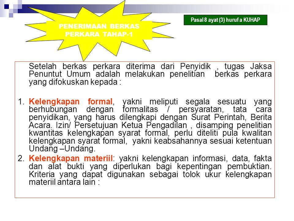 PENERIMAAN BERKAS PERKARA TAHAP-1 Setelah berkas perkara diterima dari Penyidik, tugas Jaksa Penuntut Umum adalah melakukan penelitian berkas perkara