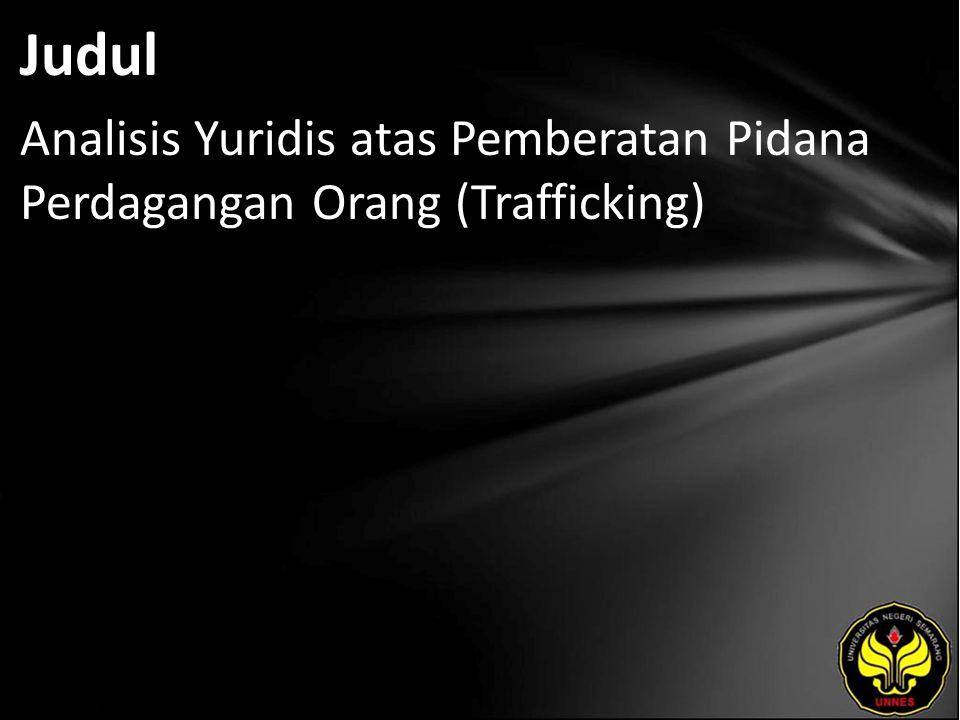Judul Analisis Yuridis atas Pemberatan Pidana Perdagangan Orang (Trafficking)