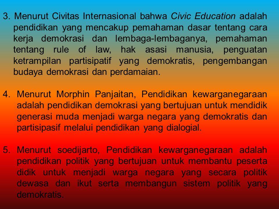 3. Menurut Civitas Internasional bahwa Civic Education adalah pendidikan yang mencakup pemahaman dasar tentang cara kerja demokrasi dan lembaga-lembag