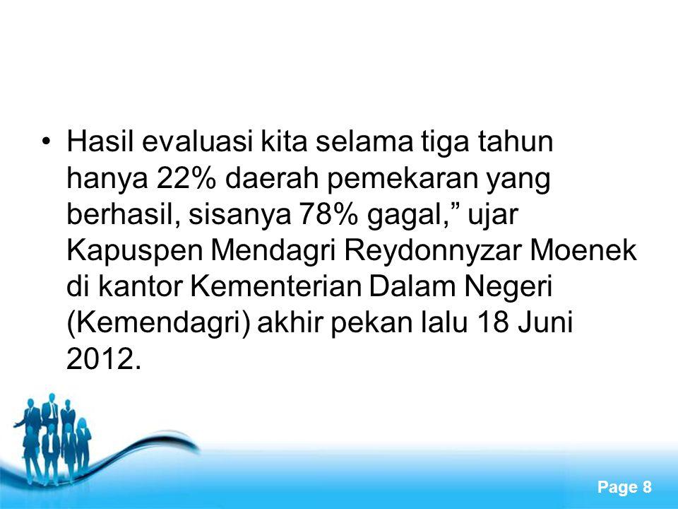Free Powerpoint Templates Page 8 Hasil evaluasi kita selama tiga tahun hanya 22% daerah pemekaran yang berhasil, sisanya 78% gagal, ujar Kapuspen Mendagri Reydonnyzar Moenek di kantor Kementerian Dalam Negeri (Kemendagri) akhir pekan lalu 18 Juni 2012.