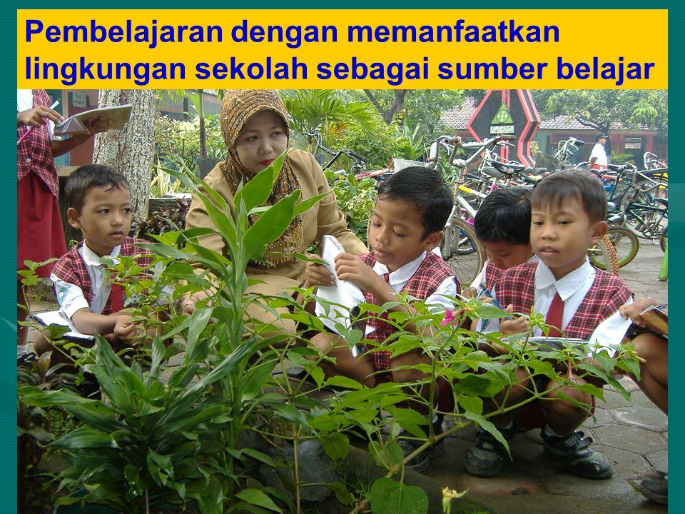 a Pembelajaran dengan memanfaatkan lingkungan sekolah sebagai sumber belajar
