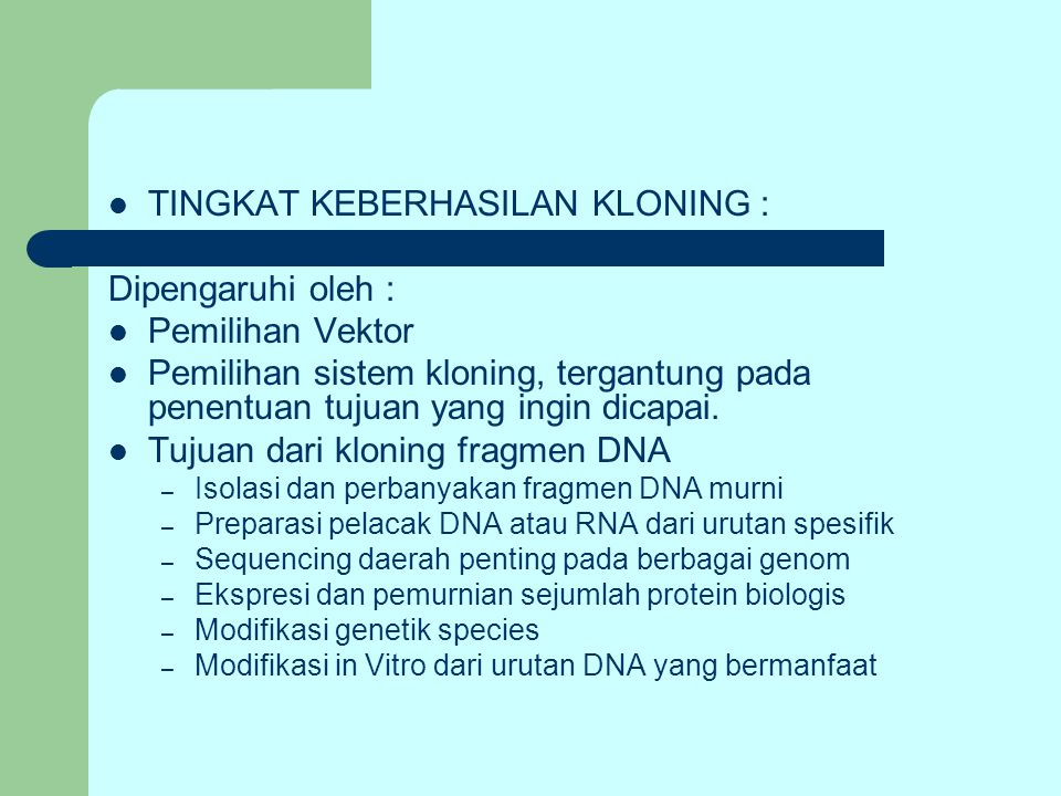 TINGKAT KEBERHASILAN KLONING : Dipengaruhi oleh : Pemilihan Vektor Pemilihan sistem kloning, tergantung pada penentuan tujuan yang ingin dicapai. Tuju