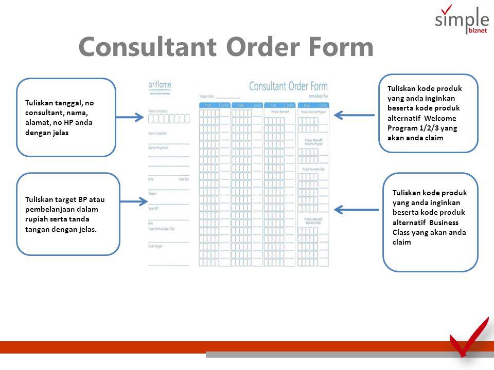 Consultant Order Form Tuliskan tanggal, no consultant, nama, alamat, no HP anda dengan jelas Tuliskan target BP atau pembelanjaan dalam rupiah serta tanda tangan dengan jelas.