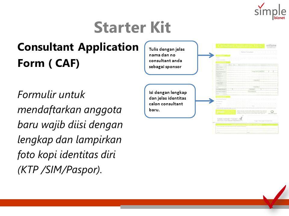 Starter Kit Consultant Application Form ( CAF) Formulir untuk mendaftarkan anggota baru wajib diisi dengan lengkap dan lampirkan foto kopi identitas d