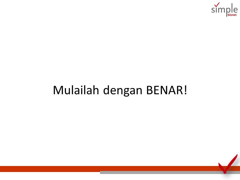 Mulailah dengan BENAR!