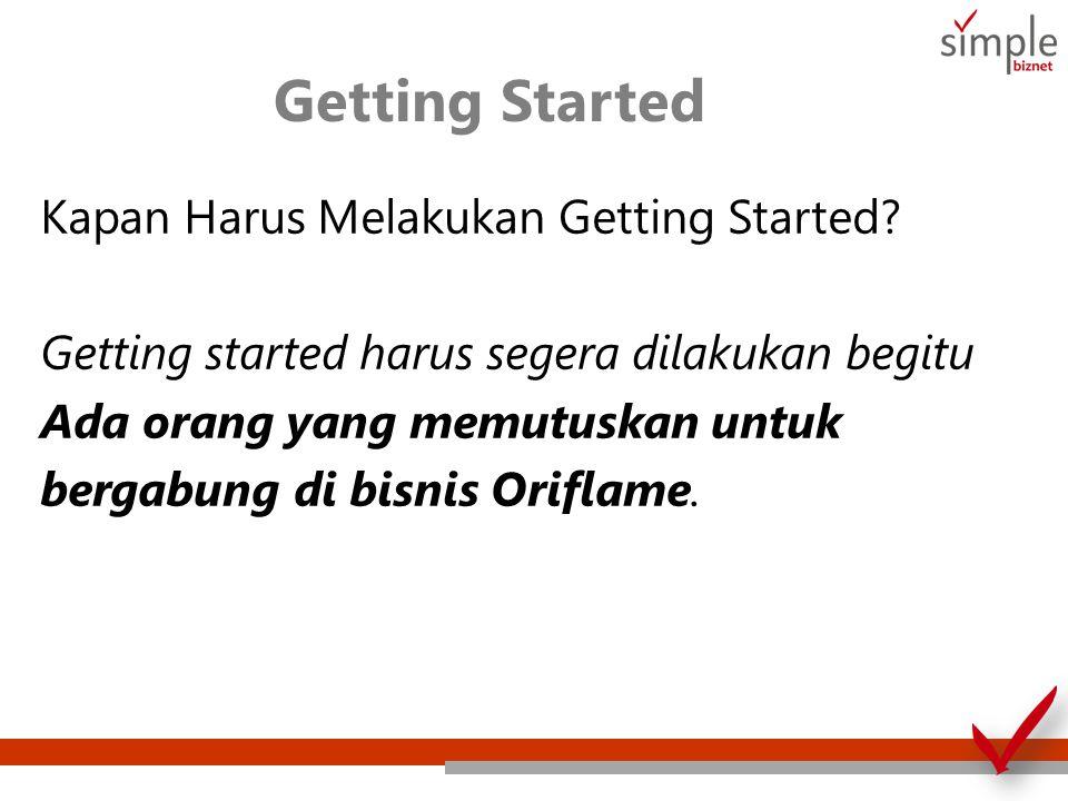 Getting Started Kapan Harus Melakukan Getting Started? Getting started harus segera dilakukan begitu Ada orang yang memutuskan untuk bergabung di bisn
