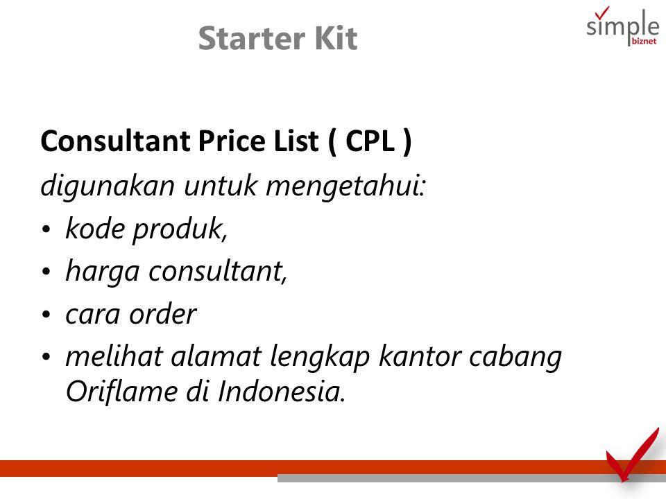 Starter Kit Consultant Price List ( CPL ) digunakan untuk mengetahui: kode produk, harga consultant, cara order melihat alamat lengkap kantor cabang O