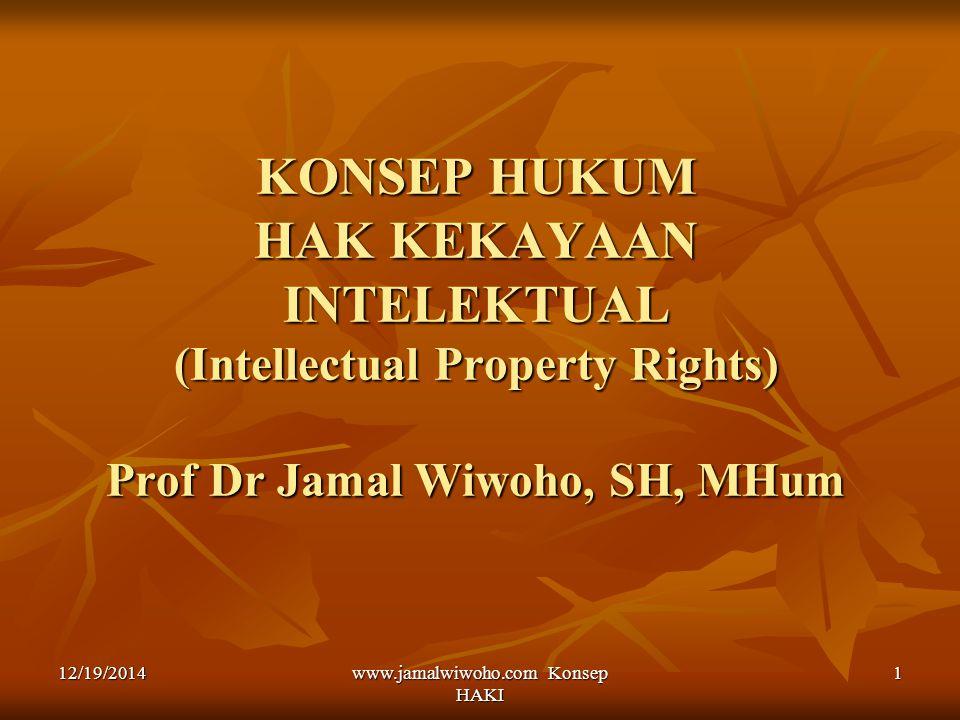 www.jamalwiwoho.com Konsep HAKI 1 KONSEP HUKUM HAK KEKAYAAN INTELEKTUAL (Intellectual Property Rights) Prof Dr Jamal Wiwoho, SH, MHum 12/19/2014