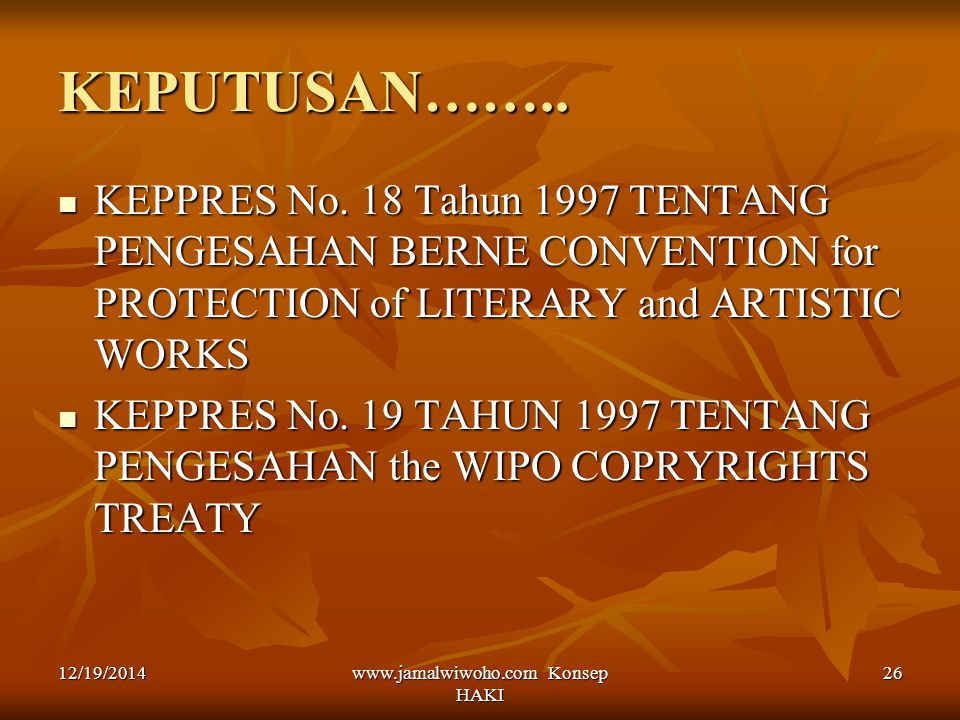www.jamalwiwoho.com Konsep HAKI 26 KEPUTUSAN…….. KEPPRES No. 18 Tahun 1997 TENTANG PENGESAHAN BERNE CONVENTION for PROTECTION of LITERARY and ARTISTIC