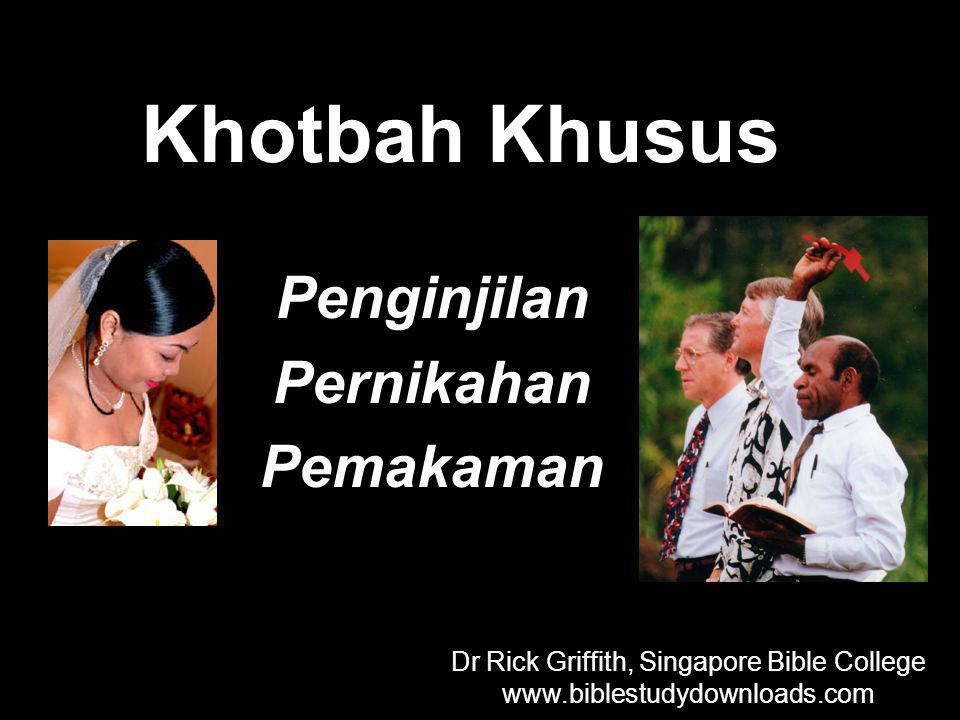 Khotbah Khusus Penginjilan Pernikahan Pemakaman Dr Rick Griffith, Singapore Bible College www.biblestudydownloads.com Dr Rick Griffith, Singapore Bible College www.biblestudydownloads.com