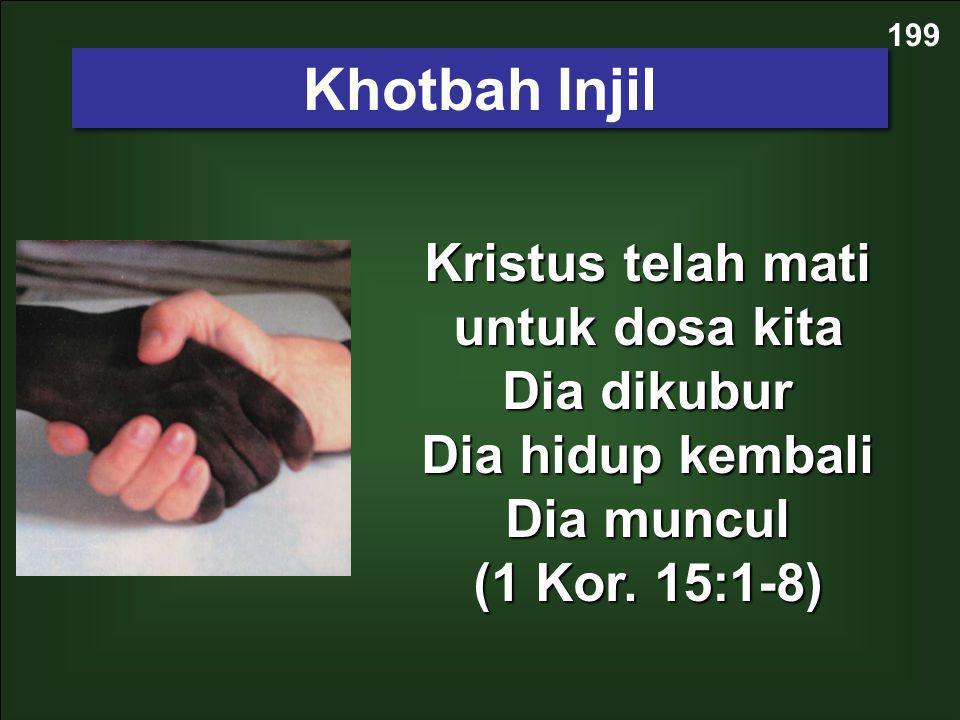 Khotbah Injil 199 Kristus telah mati untuk dosa kita Dia dikubur Dia hidup kembali Dia muncul (1 Kor.