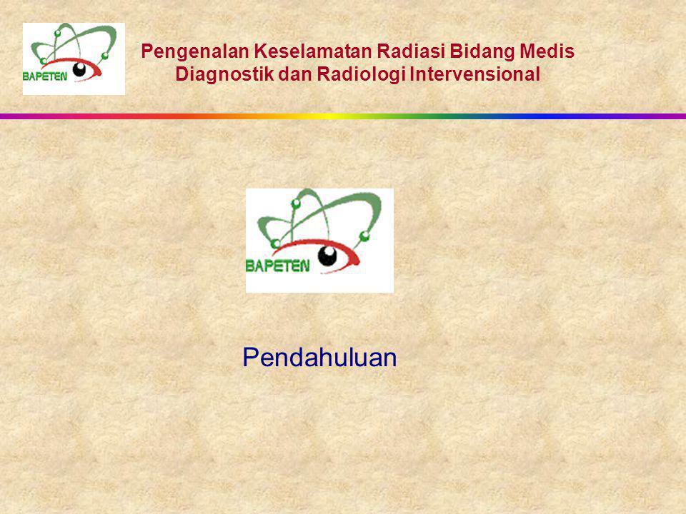 Pengenalan Keselamatan Radiasi Bidang Medis Diagnostik dan Radiologi Intervensional Pendahuluan