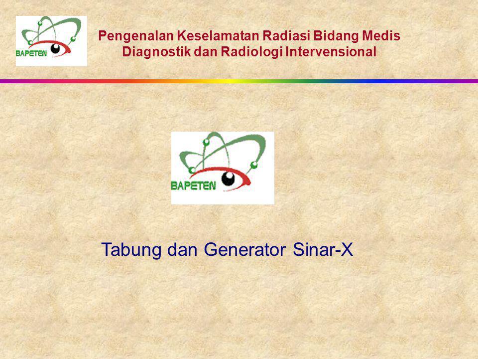 Pengenalan Keselamatan Radiasi Bidang Medis Diagnostik dan Radiologi Intervensional Tabung dan Generator Sinar-X