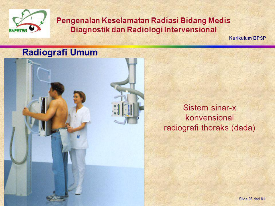 Kurikulum BPSP Pengenalan Keselamatan Radiasi Bidang Medis Diagnostik dan Radiologi Intervensional Slide 26 dari 81 Sistem sinar-x konvensional radiog