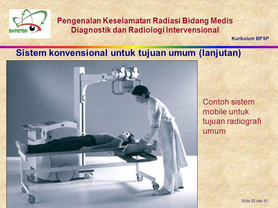Kurikulum BPSP Pengenalan Keselamatan Radiasi Bidang Medis Diagnostik dan Radiologi Intervensional Slide 28 dari 81 Contoh sistem mobile untuk tujuan